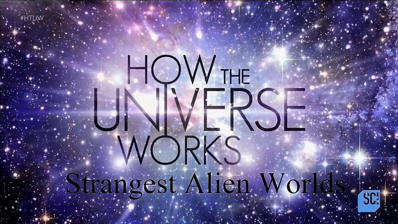 Strangest Alien Worlds (How the Universe Works S5E9)
