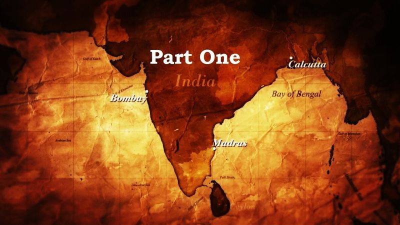 Part One (The Birth of Empire: The East India Company 1/2)