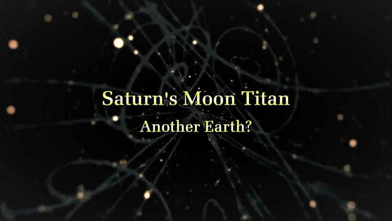 Saturn's Moon Titan - Another Earth?