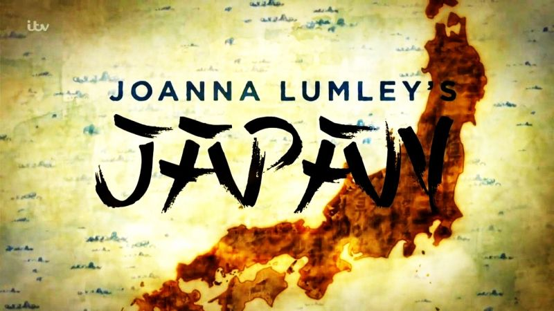 Part 1 (Joanna Lumley's Japan Part 1)