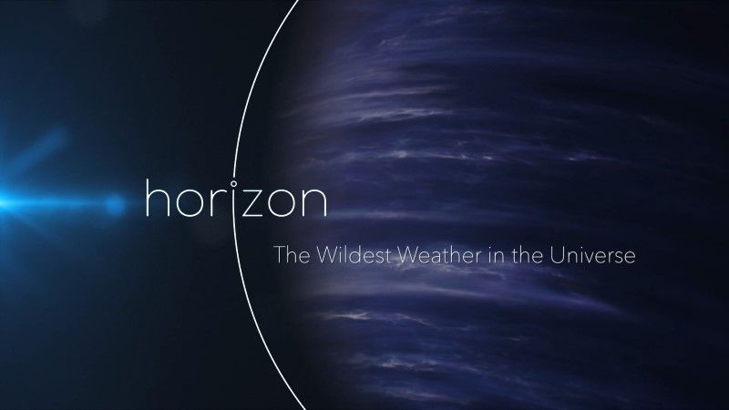 The Wildest Weather in the Universe (Horizon)